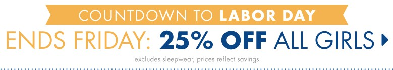 Shop Girls Ends Friday 25% Off Countdown to Labor Day Excludes Sleepwear