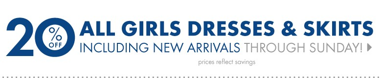 Shop Girls 20% Off all dresses and skirts including new arrivals through sunday prices reflect savings