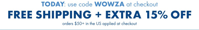 Today use WOWZA at checkout free shipping + extra 15% off orders $50+ in the US applied at checkout