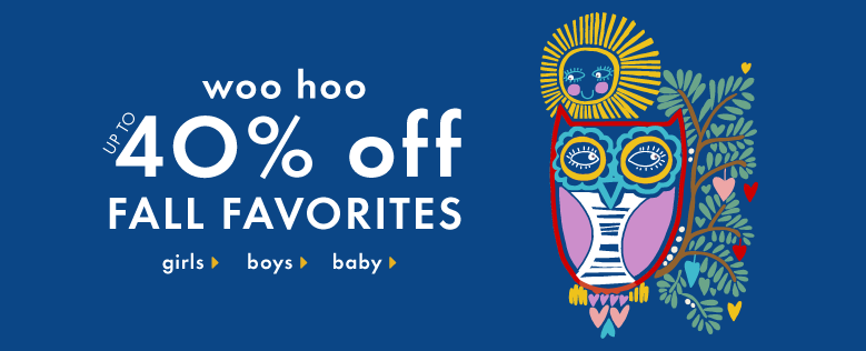 woo hoo up to 40% off fall favorites shop girls, boys, baby