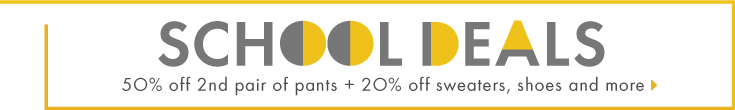 school deals 50% off 2nd pant and 20% off sweaters shoes and more