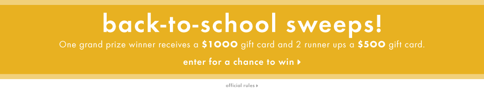 Back-to-school sweeps! One grand prize winner receives a $1000 gift card and 2 runner ups a $500 gift card.
