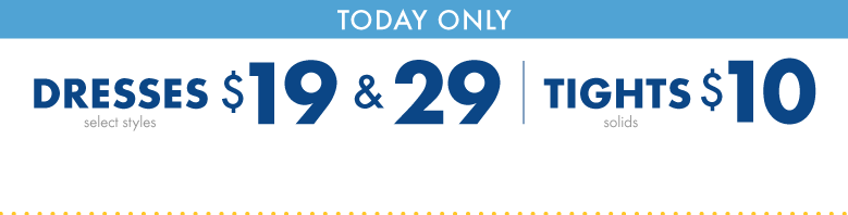 Shop Sale Today Only $19 & 29 Dresses select styles and $10 solid tights