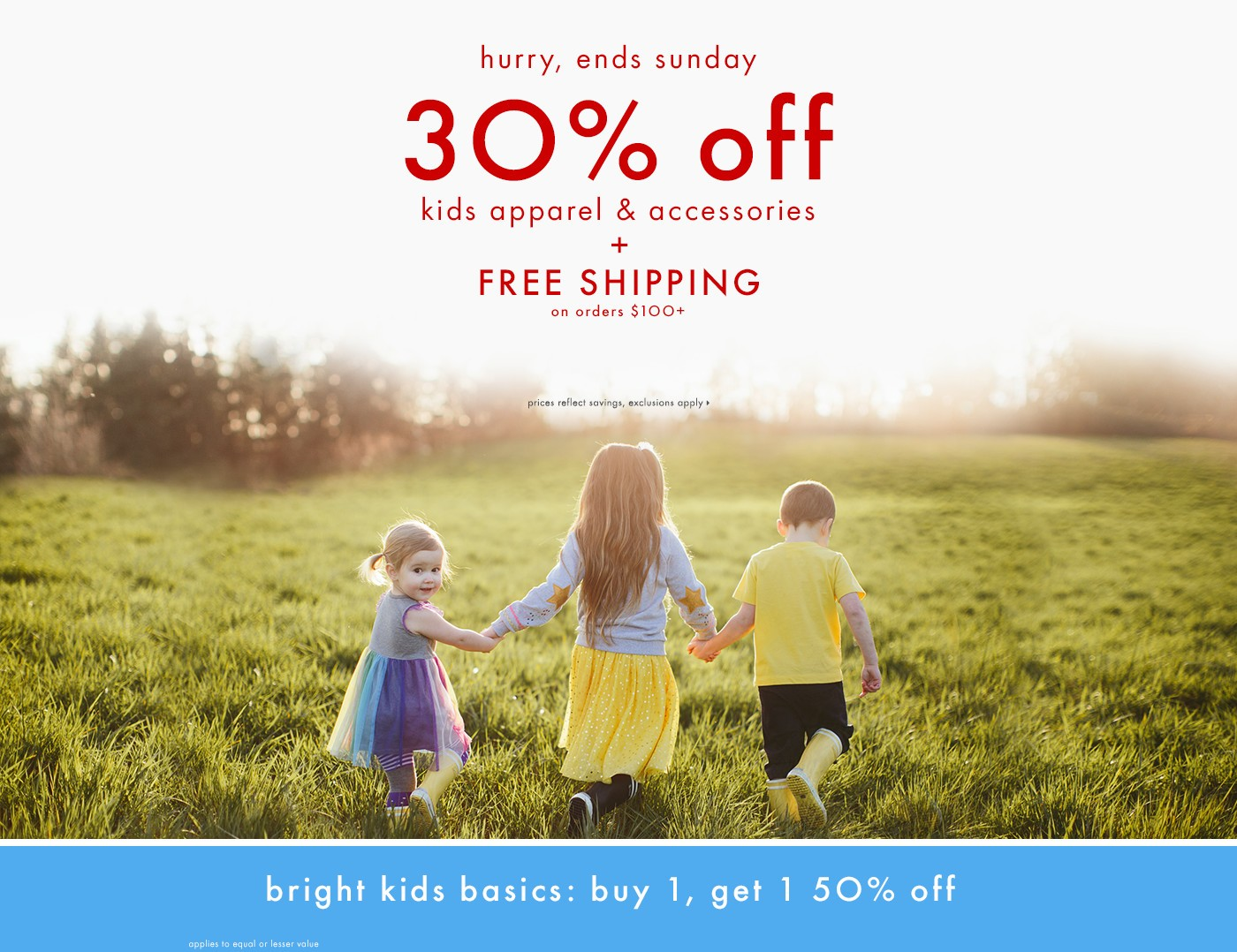 Hurry, ends Sunday. 30% off kids apparel and accessories with free shipping on orders $100 and up.