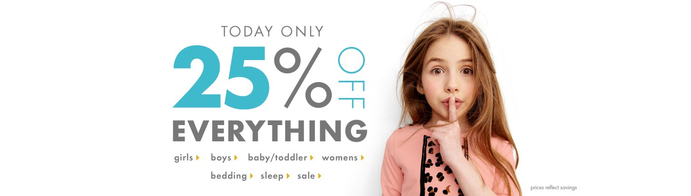 Today Only 25% Off Everything. Shop Girls, Boys, Baby, Women, and Sleep. Prices reflect savings.