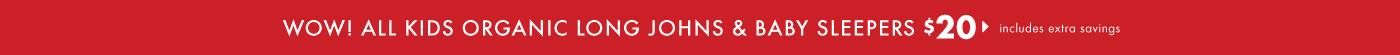 Wow! All Kids Organic Long Johns & Baby Sleepers $20