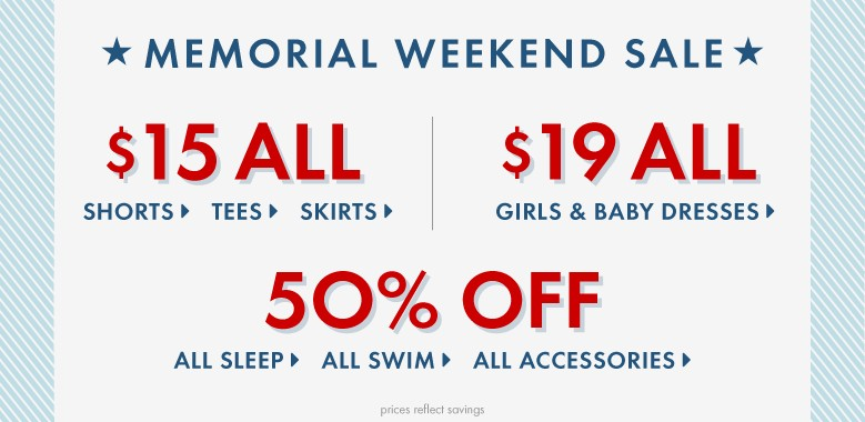Memorial Weekend Sale $15 shorts, $15 tees, $15 skirts, $19 dresses, 50% off sleep, swim and accessories