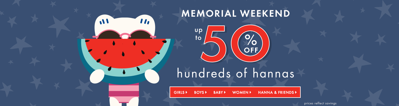 Memorial weekend up to 50% off hundreds of hannas. Shop girls, boys, baby, women, and Hanna & Friends products. Prices reflect savings.