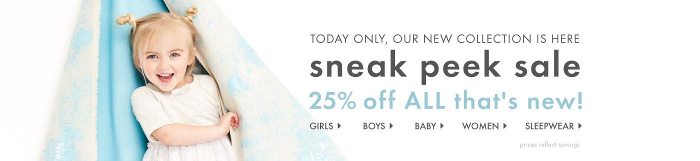 Sneak Peek Sale, 25% Off ALL new! Girls, boys, baby, women and sleepwear; prices reflect savings.