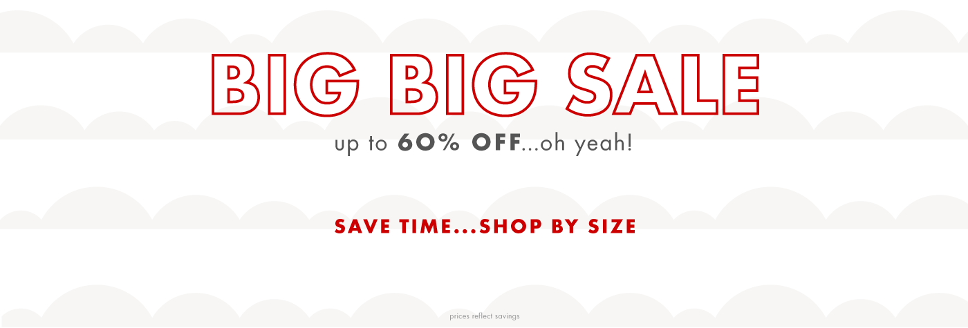Big Big Sale up to 60% off shop girls boys baby/toddler women shop by size sizing help