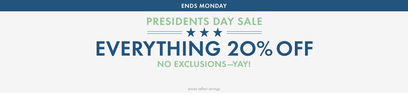 Presidents Day Sale Everything 20% Off no exclusions - yay! Prices reflect savings.