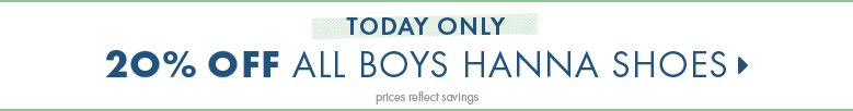 Shop Boys today only 20% off all boys hanna shoes prices reflect savings
