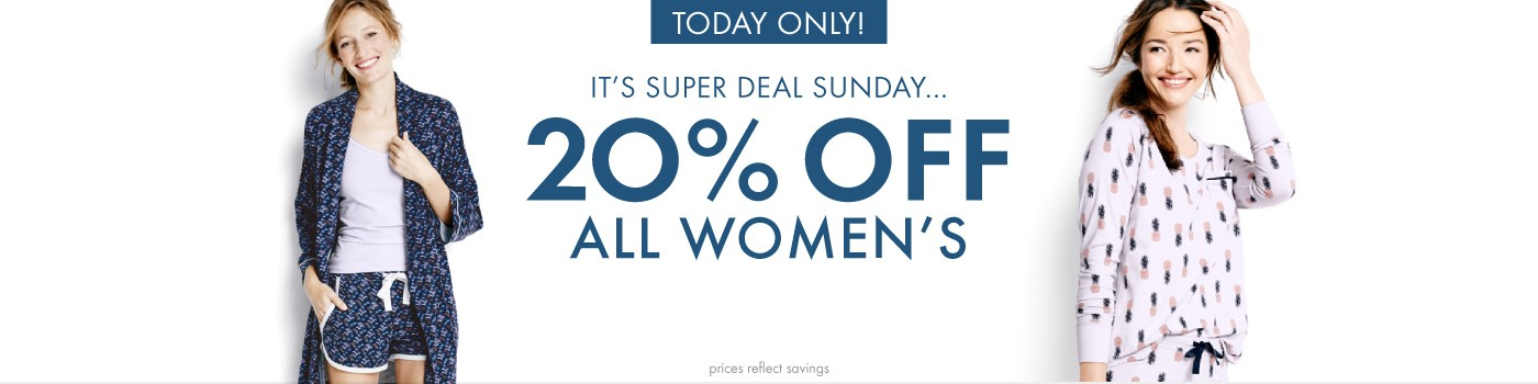 Today Only!  It's super deal sunday...20% off all women's.  Shop Sleep, Dresses, Tops, and more. prices reflect savings