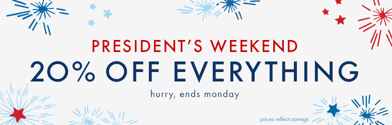President's weekend. 20% off everything. Hurry ends Monday.