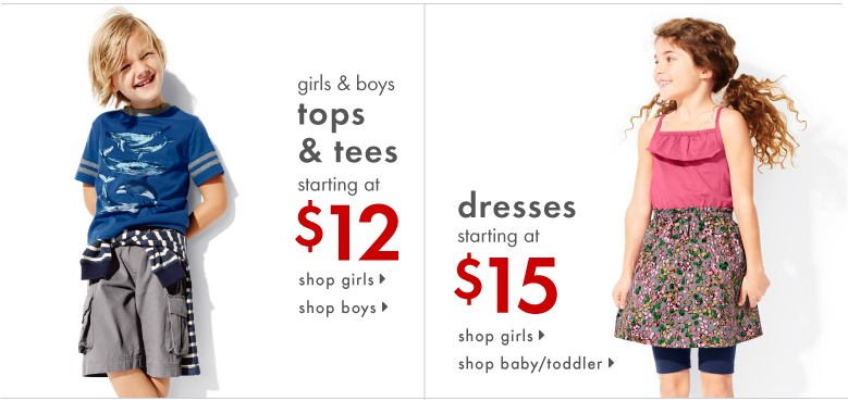 girls & boys tops & tees starting at $12; girls, baby, and toddler dresses starting at $15