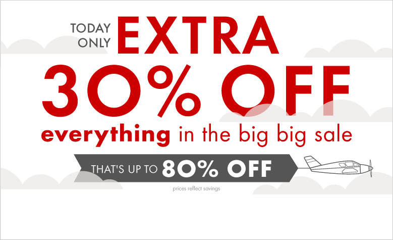 today only extra 30% off everything in the big big sale