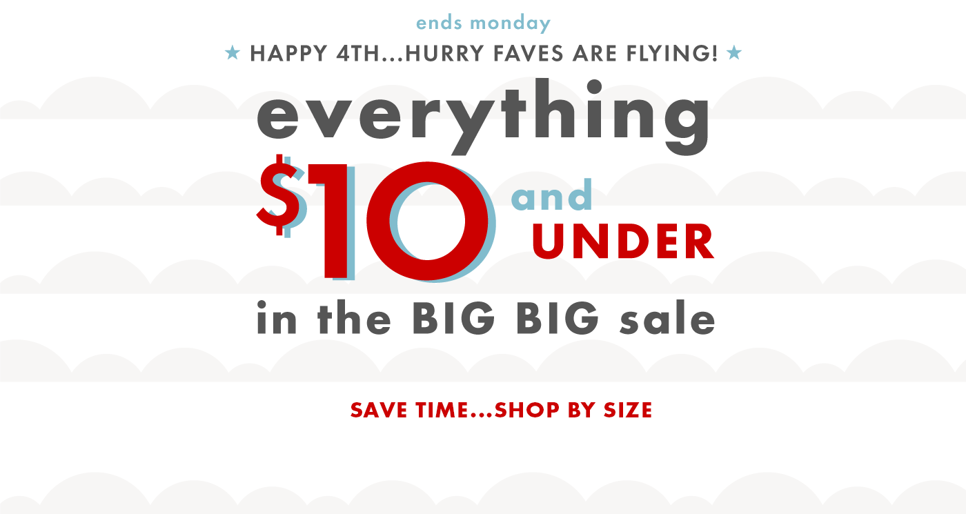 Happy 4th. Ends Monday Everything $10 and under in the big big sale shop girls boys baby women