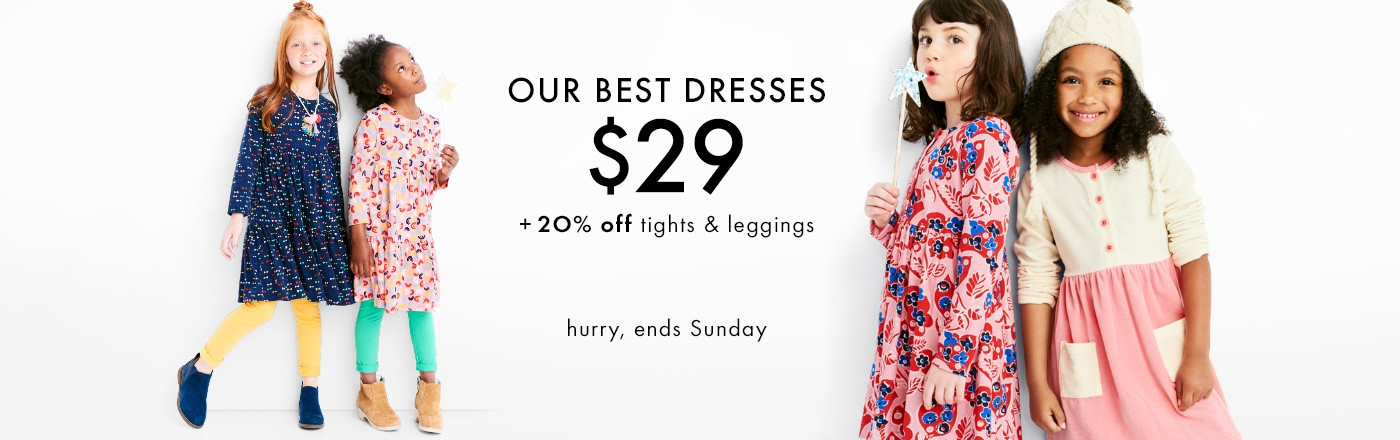 our best dresses $29 20% off tights & leggings hurry, ends sunday shop girls and baby