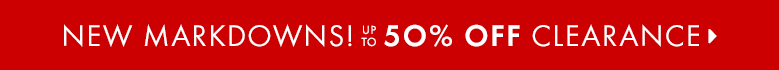 New markdowns! Up to 50% off clearance!