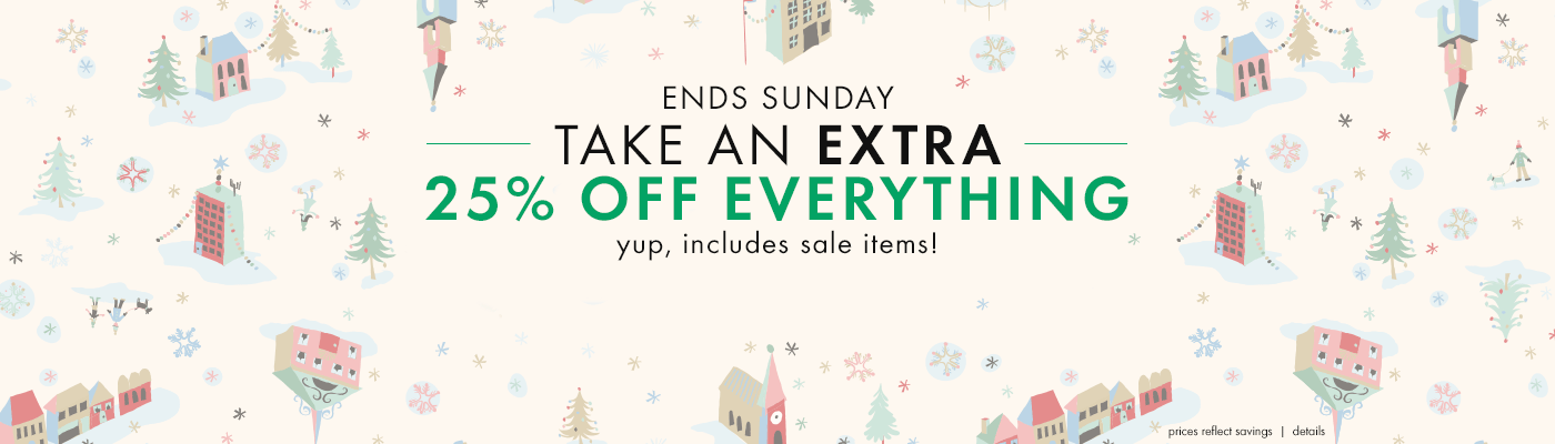 ends sunday, extra 25% off everything ishop girls, boys, baby, women, bedding prices reflect savings